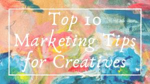 Top 10 Marketing Tips for Creatives - Blog Header