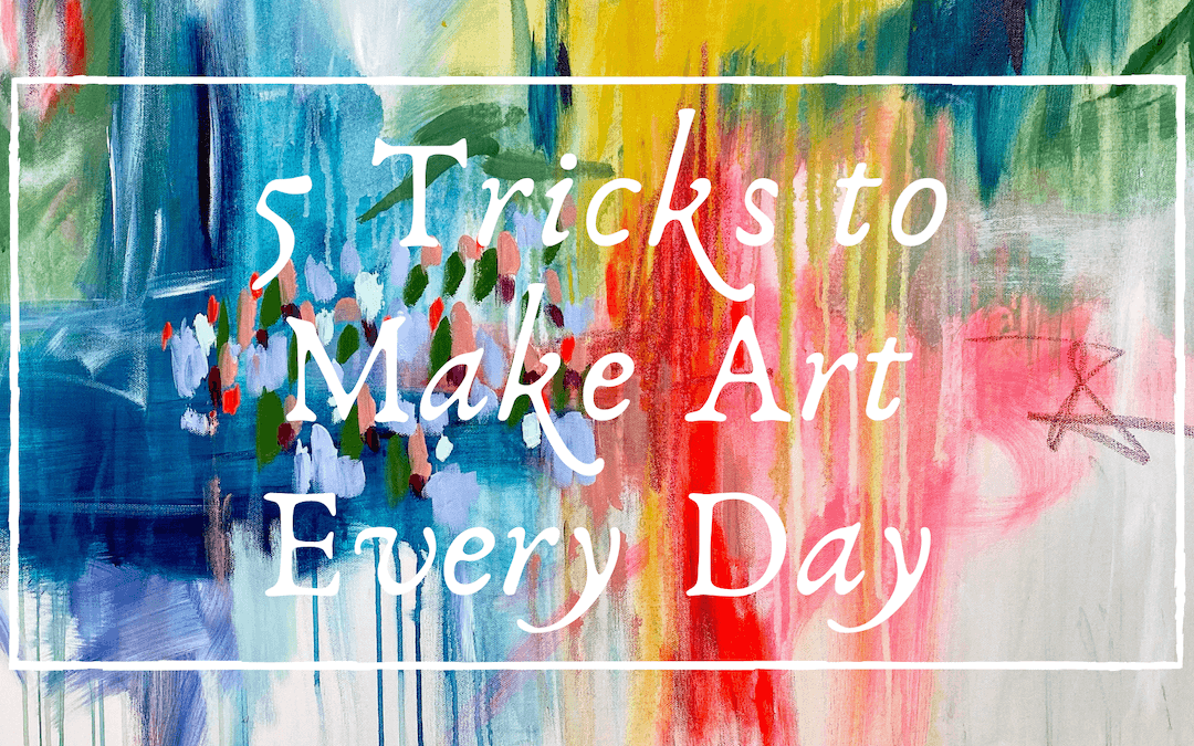5 Tricks to Make Art Every Day