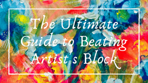 The Ultimate Guide to Beating Artist's Block